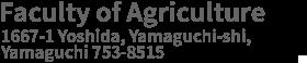 Faculty of Agriculture 1677-1 Yoshida, Yamaguchi-shi, Yamaguchi 753-8515
