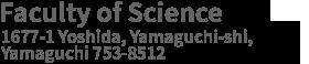 Faculty of Science 1677-1 Yoshida, Yamaguchi-shi, Yamaguchi 753-8512